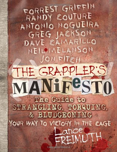 9780982565896: The Grappler's Manifesto: The Guide to Strangling, Torquing, & Bludgeoning Your Way to Victory in The Cage