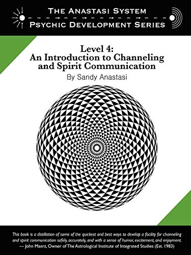 The Anastasi System - Psychic Development Level 4: An Introduction to Channeling and Spirit ...