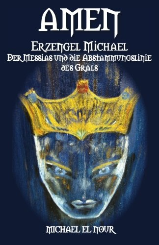 9780982572627: Amen: Erzengel Michael, der Messias and die Abstammungslinie des Grals