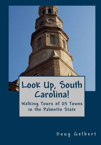 9780982575451: Look Up, South Carolina!: Walking Tours of 25 Towns in the Palmetto State