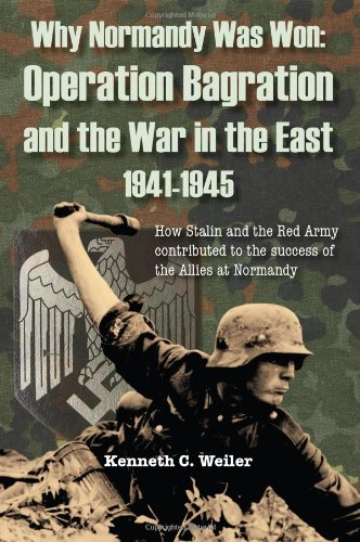 9780982577905: Why Normandy Was Won: Operation Bagration and the War in the East 1941-1945: How Stalin and the Red Army Contributed to the Success of the Allies at Normandy
