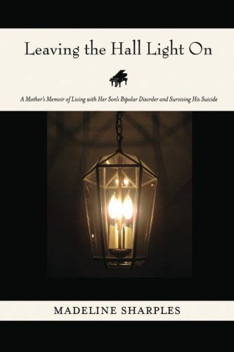 9780982579480: Leaving the Hall Light On: A Mother's Memoir of Living with Her Son's Bipolar Disorder and Surviving His Suicide