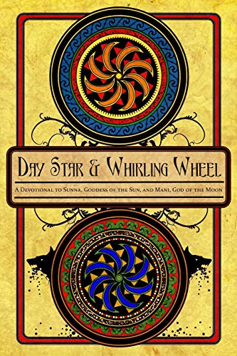 9780982579800: Day Star and Whirling Wheel: Honoring the Sun and Moon in the Northern Tradition