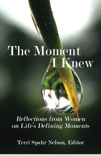 9780982580622: The Moment I Knew: Reflections from Women on Life's Defining Moments