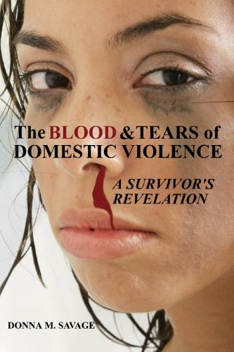 9780982585214: The Blood & Tears of Domestic Violence: A Survivor's Revelation