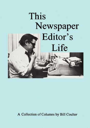 This Newspaper Editor's Life (9780982585436) by Coulter, Bill