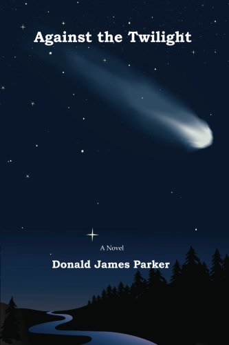 Against the Twilight: Donald James Parker