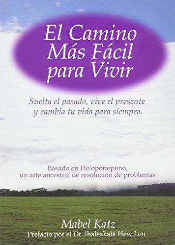9780982591079: El Camino Más Fácil Para Vivir: Suelta el pasado, vive el presente y cambia tu vida para siempre (Spanish Edition)