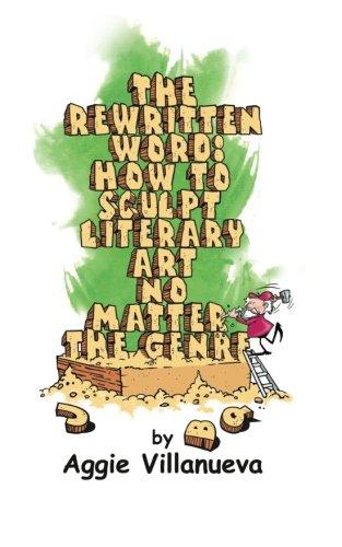 The Rewritten Word How to Sculpt Literary Art, No Matter the Genre: Aggie Villanueva