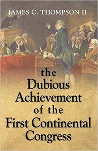 The Dubious Achievement of the First Continental Congress: Thompson, James C.