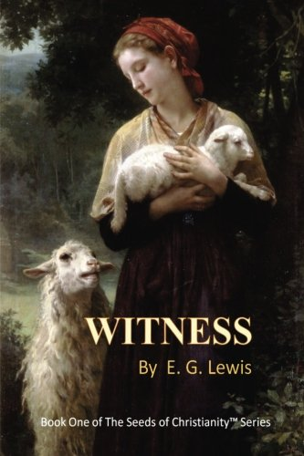 9780982594902: Witness (The Seeds of Christianity) (Volume 1)