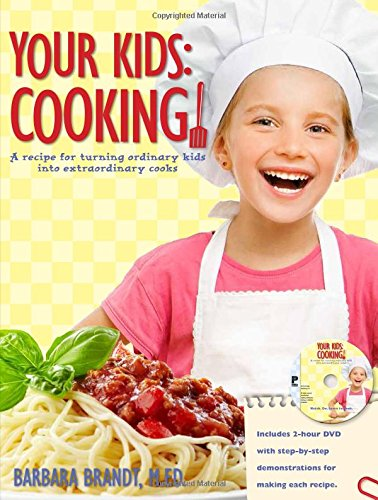 9780982595213: Your Kids: Cooking!: A Recipe for Turning Ordinary Kids Into Extraordinary Cooks: A Recipe for Turning Ordinary Kids Into Extraordinary Cooks