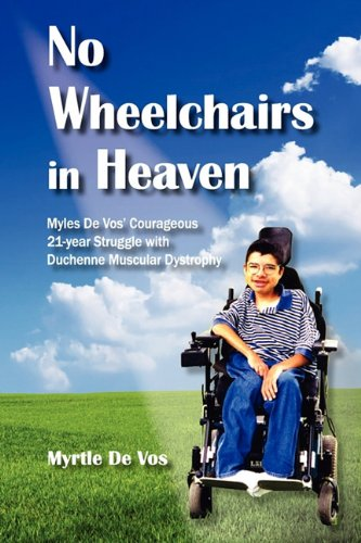 No Wheelchairs in Heaven: Myles De Vos' Courageous 21-Year Struggle With Duchenne Muscular ...
