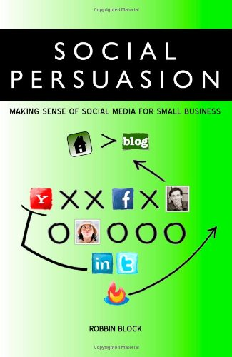 9780982601303: Social Persuasion: Making Sense of Social Media for Small Business