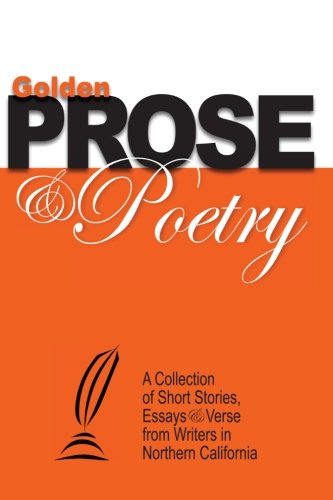 Golden Prose & Poetry: A Collection of Short Stories, Essays & Verse from Writers in ...