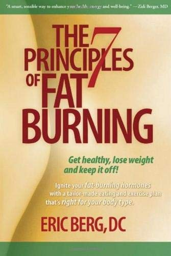 9780982601600: The 7 Principles of Fat Burning: Get Healthy, Lose Weight and Keep It Off!
