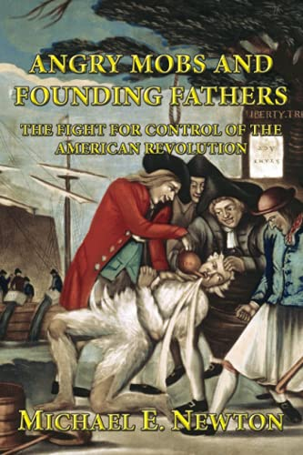 9780982604021: Angry Mobs and Founding Fathers: The Fight for Control of the American Revolution