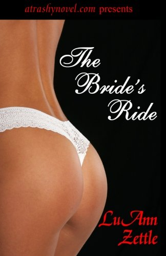9780982604809: The Bride's Ride: A romantic novel of erotic love of a runaway bride from Las Vegas to New York to the wealthy estates of the Hudson River Valley ... gaming industry and mega rich corporations.