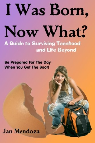 9780982605004: I Was Born, Now What?: A Guide to Surviving Teenhood and Life Beyond