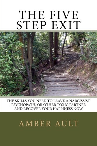 9780982605332: The Five Step Exit: Skills You Need to Leave a Narcissist, Psychopath, or Other Toxic Partner and Recover Your Happiness Now