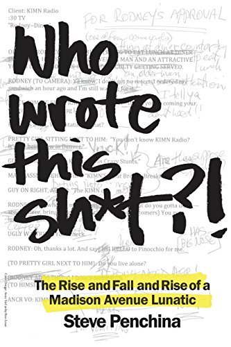 9780982607411: Who wrote this sh*t? The Rise and Fall and Rise of a Madison Avenue Lunatic