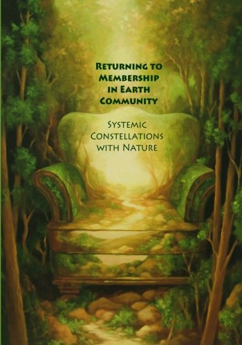 9780982607756: Returning to Membership in Earth Community: Systemic Constellations with Nature