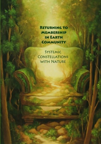 9780982607763: Returning to Membership in Earth Community: Systemic Constellations with Nature