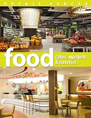 Retail Spaces: Food Cafes, Markets & Eateries (Hardcover): Visual Reference Publications