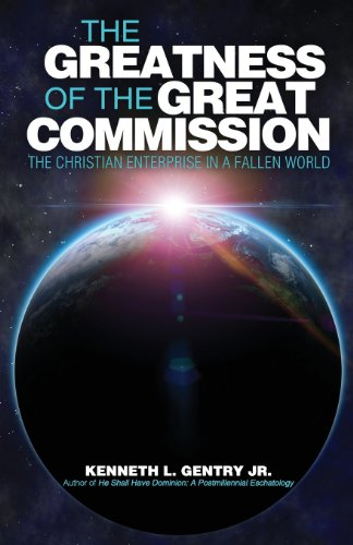 The Greatness of the Great Commission: Kenneth L. Gentry