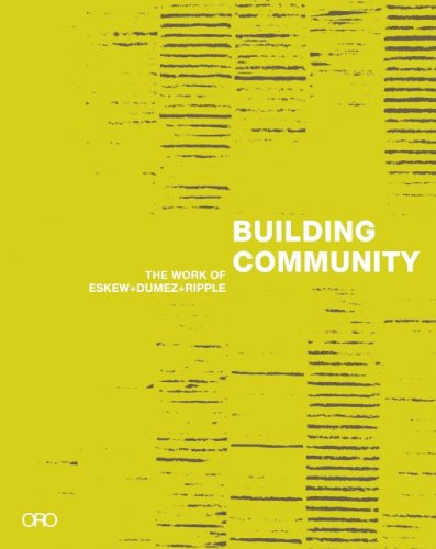 Building Community: The Work of Eskew + Dumez + Ripple (Hardcover): Reed Kroloff