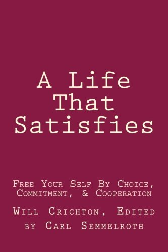 9780982623213: A Life That Satisfies: Free Your Self by Choice, Commitment, & Cooperation