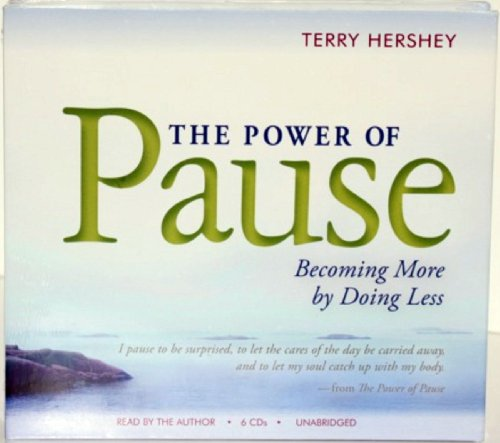The Power of Pause: becoming more by doing less: Terry Hershey