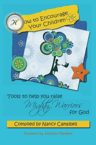 9780982626979: How to Encourage Your Children: Tools to Help You Raise Mighty Warriors for God