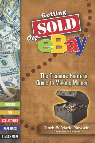 Getting Sold on eBay; The Treasure Hunter's Guide to Making Money: Norb and Marie Novocin
