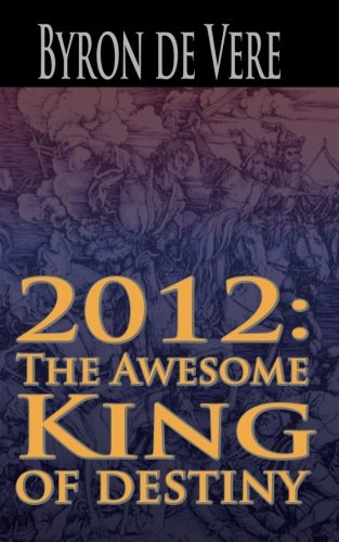 9780982630228: 2012: The Awesome King of Destiny