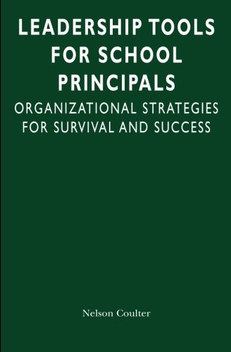 9780982632635: Leadership Tools for School Principals: Organizational Strategies for Survival and Success