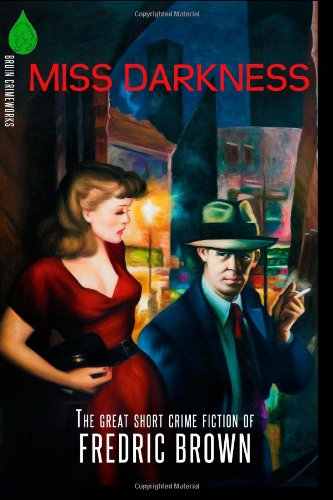 Miss Darkness: The Great Short Crime Fiction of Fredric Brown: Brown, Fredric