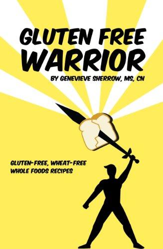 9780982634196: Gluten-free Warrior: Gluten-free & wheat-free whole foods recipes