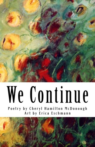We Continue: Poetry and images of life, love and truth: McDonough, Cheryl Hamilton
