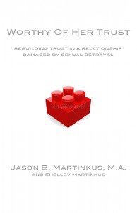 Worthy of Her Trust: Rebuilding Trust in a Relationship Damaged By Sexual Betrayal: Jason Martinkus...