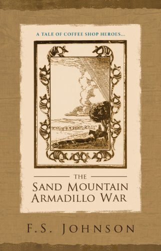 The Sand Mountain Armadillo War, A Tale of Coffee Shop Heroes.: FS Johnson; Pam Eddings [Editor]; ...