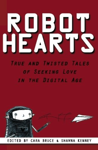 9780982644508: Robot Hearts: True and Twisted Tales of Seeking Love in the Digital Age