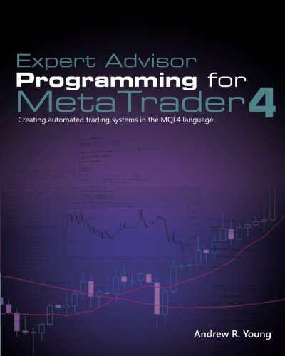 9780982645932: Expert Advisor Programming for MetaTrader 4: Creating automated trading systems in the MQL4 language