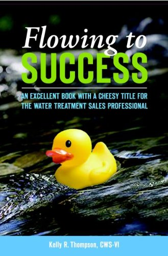 9780982648605: Flowing to Success (An Excellent Book with a Cheesy Title for the Water Treatment Sales Professional)