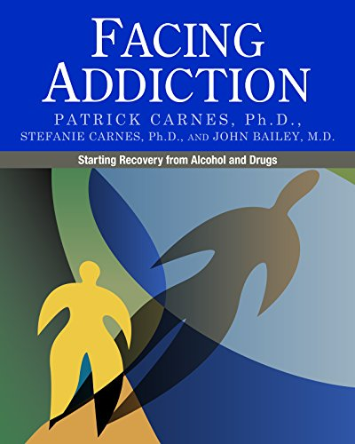Facing Addiction: Starting Recovery from Alcohol and Drugs (0982650566) by Patrick Carnes; Stefanie Carnes; John Bailey