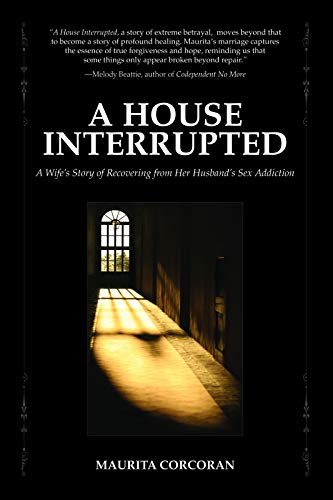 A House Interrupted: A Wifes Story of Recovering from Her Husbands Sex Addiction