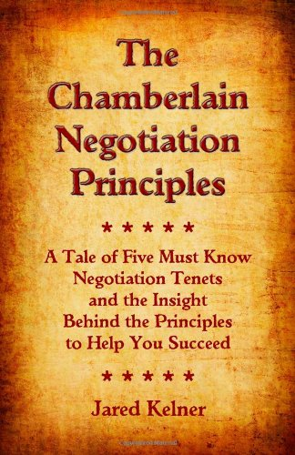 9780982655801: The Chamberlain Negotiation Principles: A Tale of Five Must Know Negotiation Tenets and the Insight Behind the Principles to Help You Succeed