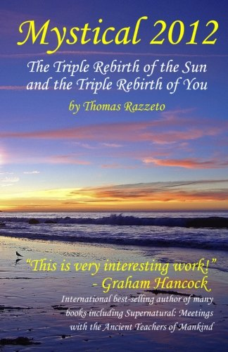 9780982656303: Mystical 2012: The Triple Rebirth of the Sun and the Triple Rebirth of You