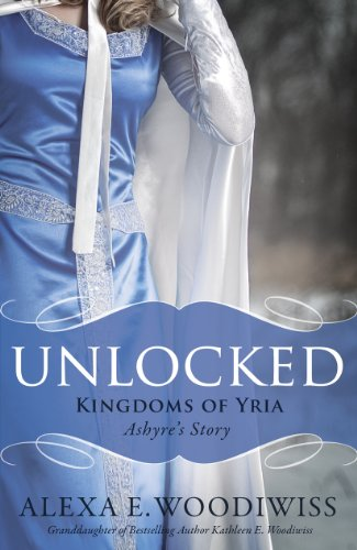 Unlocked: Ashyre's Story (Kingdoms of Yria, Book: Alexa E. Woodiwiss