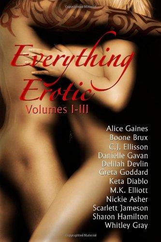 Everything Erotic Volumes I-III (0982661053) by C.J. Ellisson; Boone Brux; Danielle Gavan; Greta Goddard; Delilah Devlin; Scarlett Jameson; M.K. Elliott; Whitley Gray; Sharon Hamilton; Nickie...